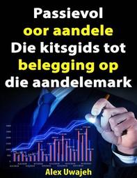 Passievol Oor Aandele:  Die Kitsgids Tot Belegging Op Die Aandelemark - Librerie.coop