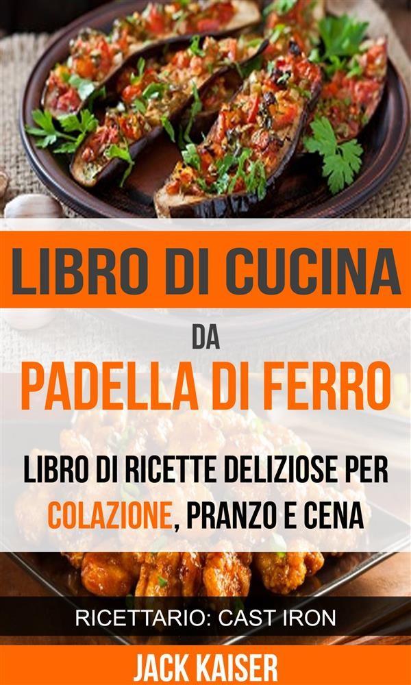 Libro Di Cucina Da Padella Di Ferro. Libro Di Ricette Deliziose ...