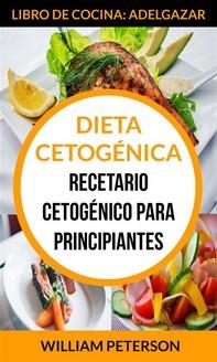 Dieta Cetogénica. Recetario Cetogénico Para Principiantes (Libro De Cocina: Adelgazar) - Librerie.coop
