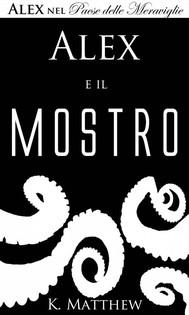 Alex E Il Mostro (Alex Nel Paese Delle Meraviglie Vol. 2) - copertina