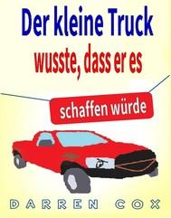 Der Kleine Truck Wusste, Dass Er Es Schaffen Würde: Eine Inspirierende Geschichte, Die Begeistert - copertina