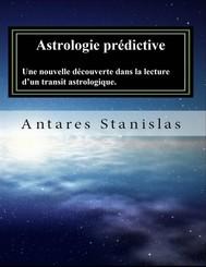 Astrologie Prédictive Une Nouvelle Découverte Dans La Lecture D'Un Transit Astrologique. - copertina