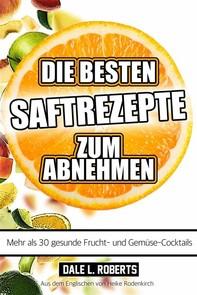 Die Besten Saftrezepte Zum Abnehmen - Mehr Als 30 Gesunde Frucht- Und Gemüsesäfte - Librerie.coop