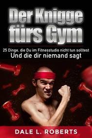 Der Knigge Fürs Gym: 25 Dinge, Die Du Im Fitnesstudio Nicht Tun Solltest Und Die Dir Niemand Sagt - copertina