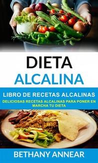 Dieta Alcalina: Libro De Recetas Alcalinas: Deliciosas Recetas Alcalinas Para Poner En Marcha Tu Dieta - Librerie.coop