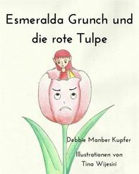 Esmeralda Grunch Und Die Rote Tulpe - Librerie.coop