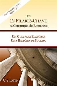 Os 12 Pilares-Chave Da Construção De Romances: Um Guia Para Construir Uma História De Sucesso - Librerie.coop