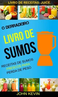 O Derradeiro Livro De Sumos: Receitas De Sumos Frescos Para Perda De Peso (Livro De Receitas: Juice) - Librerie.coop