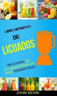 Libro Definitivo De Licuados -  Recetario De Licuados Frescos Para Perder Peso - Librerie.coop