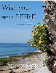 Wish You Were Here - Un'inchiesta Dei Ricordi - Librerie.coop