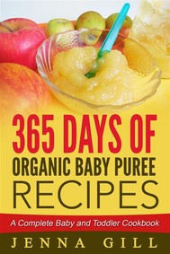 365 Days Of Organic Baby Puree Recipes: A Complete Baby and Toddler Cookbook - copertina