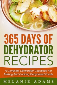 365 Days Of Dehydrator Recipes: A Complete Dehydrator Cookbook For Making And Cooking Dehydrated Foods - copertina
