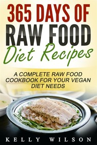 365 Days Of Raw Food Diet Recipes: A Complete Raw Food Cookbook For Your Vegan Diet Needs - copertina