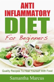 Anti Inflammatory Diet For Beginners: Quality Recipes To Heal Yourself With Food - copertina