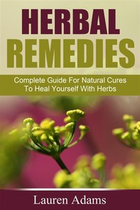 Herbal Remedies: Complete Guide For Natural Cures To Heal Yourself With Herbs - Librerie.coop