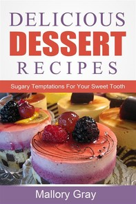 Delicious Dessert Recipes: Sugary Temptations For Your Sweet Tooth - Librerie.coop