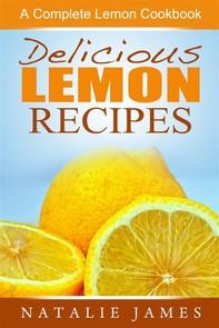 Delicious Lemon Recipes: A Complete Lemon Cookbook - Librerie.coop