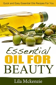 Essential Oils For Beauty: Quick and Easy Essential Oils Recipes For You - Librerie.coop