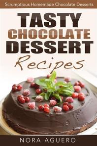 Tasty Chocolate Dessert Recipes: Scrumptious Homemade Chocolate Desserts - Librerie.coop