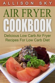 Air Fryer Cookbook: Delicious Low Carb Air Fryer Recipes For Low Carb Diet - copertina