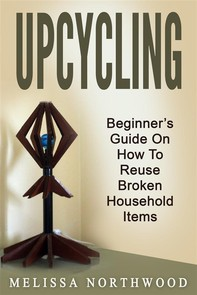 Upcycling: Beginner's Guide On How To Reuse Broken Household Items - Librerie.coop