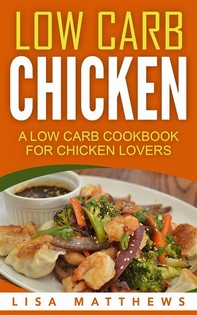 Low Carb Chicken: A Low Carb Cookbook For Chicken Lovers - Librerie.coop