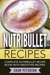 Nutribullet Recipes: Complete Nutribullet Recipe Book With Smoothie Recipes - Librerie.coop