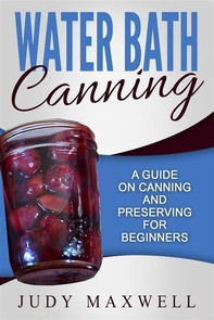 Water Bath Canning: A Guide On Canning And Preserving For Beginners - Librerie.coop