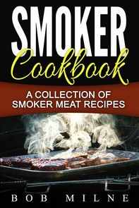 Smoker Cookbook: A Collection Of Smoker Meat Recipes - Librerie.coop