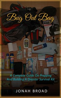 Bug Out Bag: A Complete Guide On Prepping And Building A Disaster Survival Kit - Librerie.coop