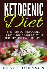 Ketogenic Diet: The Perfect Ketogenic Beginners Cookbook With Quality Low Carb Recipes - Librerie.coop