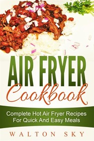 Air Fryer Cookbook: Complete Hot Air Fryer Recipes For Quick And Easy Meals - copertina