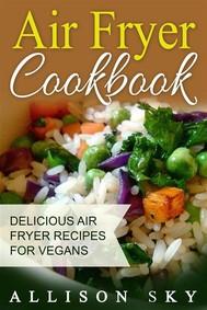 Air Fryer Cookbook: Delicious Air Fryer Recipes For Vegans - copertina