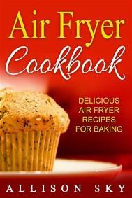 Air Fryer Cookbook: Delicious Air Fryer Recipes For Baking - copertina