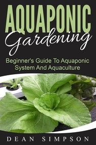 Aquaponic Gardening: Beginner's Guide To Aquaponic System And Aquaculture - copertina