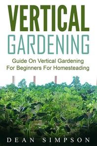 Vertical Gardening: Guide On Vertical Gardening For Beginners For Homesteading - Librerie.coop