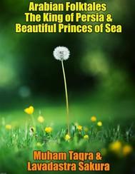 Arabian Folktales The King of Persia & Beautiful Princes of Sea - copertina