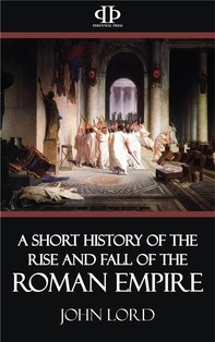 A Short History of the Rise and Fall of the Roman Empire - Librerie.coop