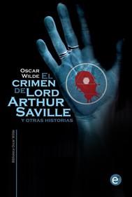 El crimen de Lord Arthur Saville y otras historias  - copertina