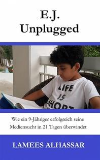 E.j. Unplugged: Wie Ein 9-Jähriger Erfolgreich Seine Mediensucht In 21 Tagen Überwindet - Librerie.coop