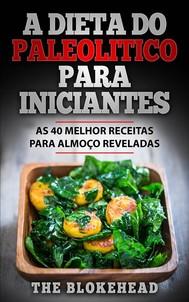 A Dieta Do Paleolitico Para Iniciantes: As 40 Melhor Receitas Para Almoço Reveladas - copertina