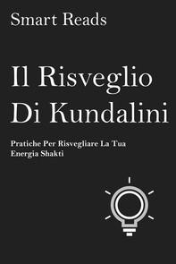Il Risveglio Di Kundalini - Pratiche Per Risvegliare La Tua Energia Shakti - Librerie.coop