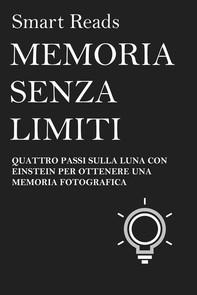 Memoria Senza Limiti - Quattro Passi Sulla Luna Con Einstein Per Ottenere Una Memoria Fotografica - Librerie.coop