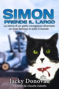 Simon Prende Il Largo. La Storia Di Un Gatto Coraggioso Diventato Un Eroe Famoso In Tutto Il Mondo. - Librerie.coop