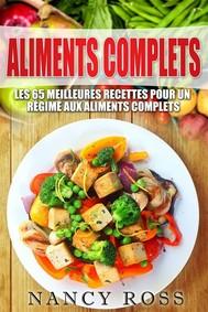 Aliments Complets: Les 65 Meilleures Recettes Pour Un Régime Aux Aliments Complets - copertina