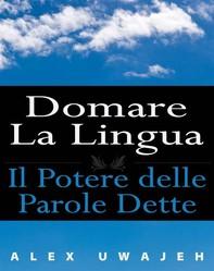 Domare La Lingua: Il Potere Delle Parole Dette - Librerie.coop