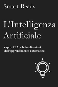 L'intelligenza Artificiale: Capire L'i.a. E Le Implicazioni Dell'apprendimento Automatico - Librerie.coop