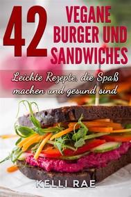 42 Vegane Burger Und Sandwiches Leichte Rezepte, Die Spaß Machen Und Gesund Sind - copertina