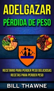 Adelgazar: Pérdida De Peso: Recetario Para Perder Peso Deliciosas Recetas Para Perder Peso - copertina