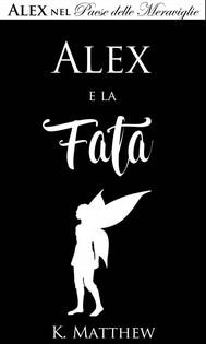 Alex E La Fata (Alex Nel Paese Delle Meraviglie Vol. 3) - copertina